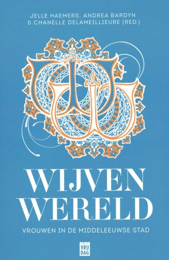 Wijvenwereld: over de positie van vrouwen in het hertogdom Brabant in de late Middeleeuwen