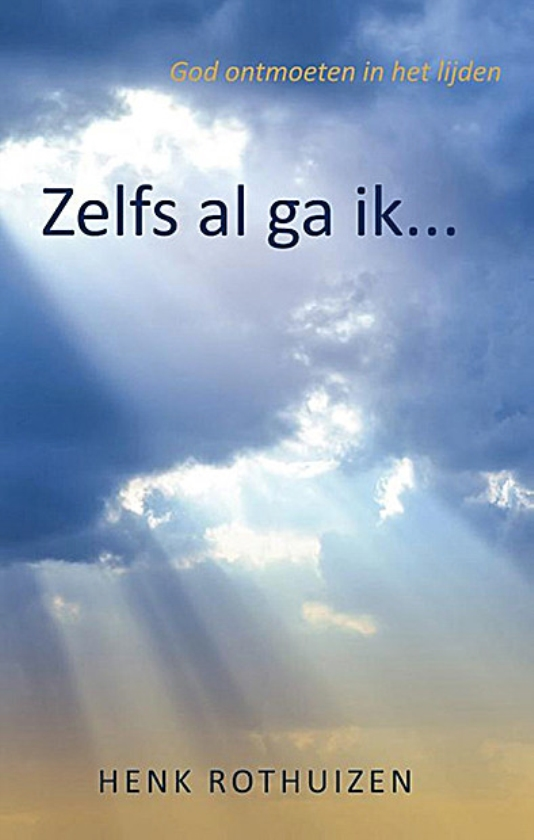 Boek kort: Zelfs al ga ik… God ontmoeten in het lijden - Henk Rothuizen