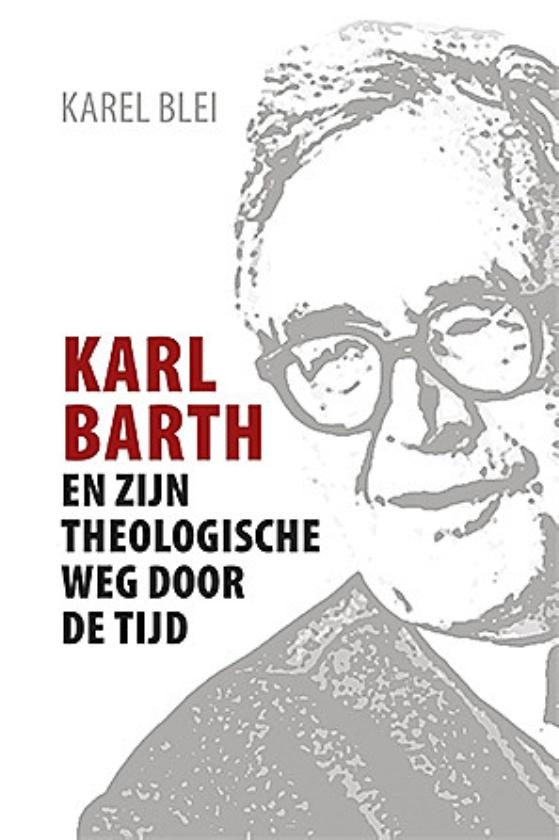 Boek: Karl Barth en zijn theologische weg door de tijd - Karel Blei