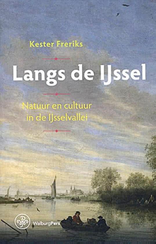 Boek: Langs de IJssel, natuur en cultuur in de IJsselvallei - Kester Freriks